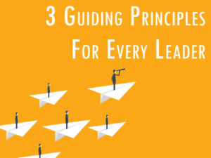 3 Principles For Great Leaders