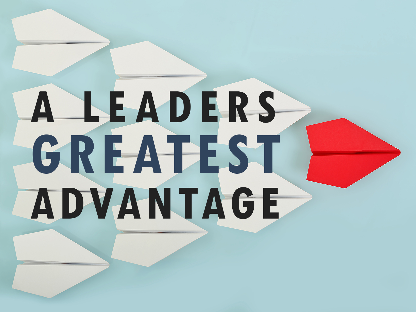 A Leaders Greatest Advantage